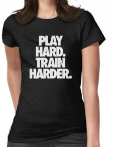 PLAY HARD. TRAIN HARDER. Womens Fitted T-Shirt