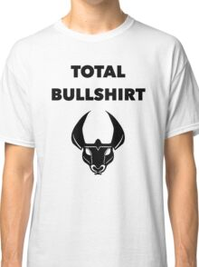 Total Bullshirt Classic T-Shirt