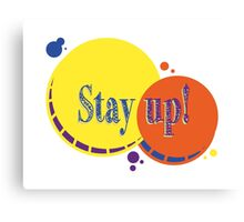Stay up! Canvas Print