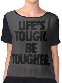 LIFE'S TOUGH. BE TOUGHER. Chiffon Top