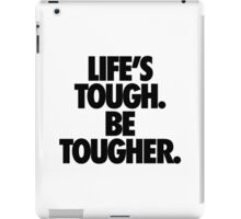 LIFE'S TOUGH. BE TOUGHER. iPad Case/Skin