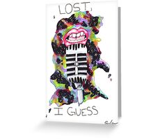 Lost, I Guess  Greeting Card