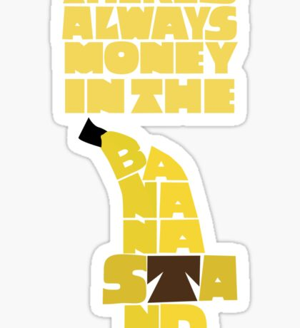 Theres's always money in the banana stand - Arrested Development Sticker