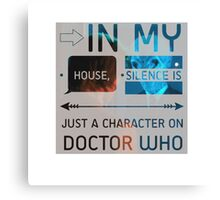 In my house, Silence is just a character on Doctor Who Canvas Print