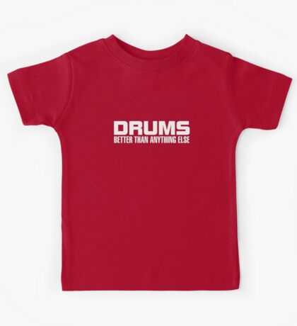 Drums Better (white) Kids Tee