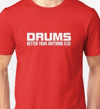 Drums Better (white) Unisex T-Shirt