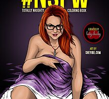 SheVibe Presents - #NSFW Totally Naughty Coloring Book - Edited by Lady Cheeky by shevibe