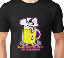 Beauty is in the eye of the 'beer' holder.  Unisex T-Shirt