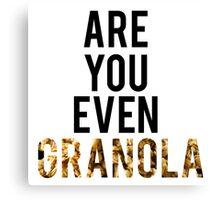 Are You Even Granola? Canvas Print