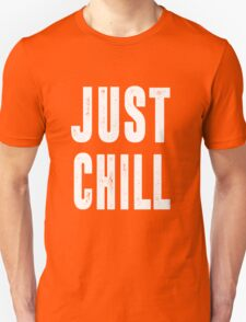 Just Chill - White Text T-Shirt