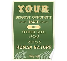 Your biggest opponent isn't the other guy. It's human nature.  Poster