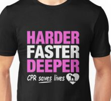 Harder Faster Deeper - CPR Saves Lives Unisex T-Shirt