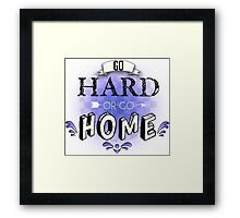 Go Hard or Go Home Framed Print