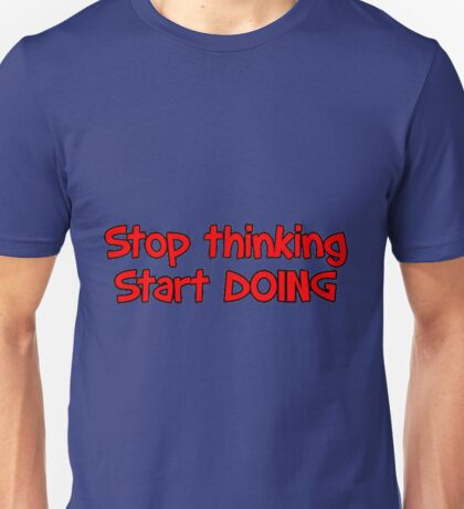 Inspiration quote- Stop thinking and Start Doing Unisex T-Shirt