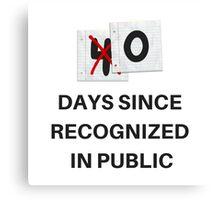 Zero Days Since Recognized in Public Canvas Print