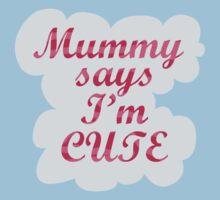 Mummy says I'm cute One Piece - Short Sleeve