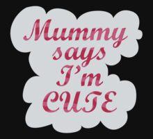 Mummy says I'm cute Kids Tee