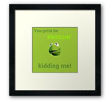 Froggin' Kidding Me Framed Print