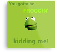 Froggin' Kidding Me Metal Print