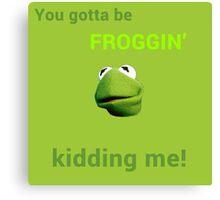 Froggin' Kidding Me Canvas Print