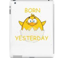 BORN YESTERDAY iPad Case/Skin