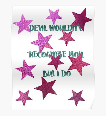 devil wouldn't recognize you. but i do. Poster