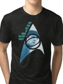 Are you out of your Vulcan mind? Tri-blend T-Shirt