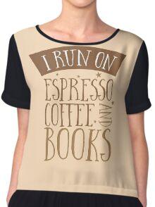 I run on espresso coffee and books Chiffon Top