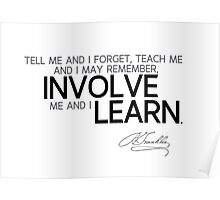 involve and learn - benjamin franklin Poster