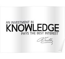 investment in knowledge - benjamin franklin Poster