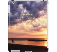 """Life""""s Better at the Beach iPad Case/Skin"""