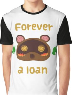 Tom Nook forever a loan Graphic T-Shirt