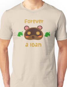 Tom Nook forever a loan Unisex T-Shirt