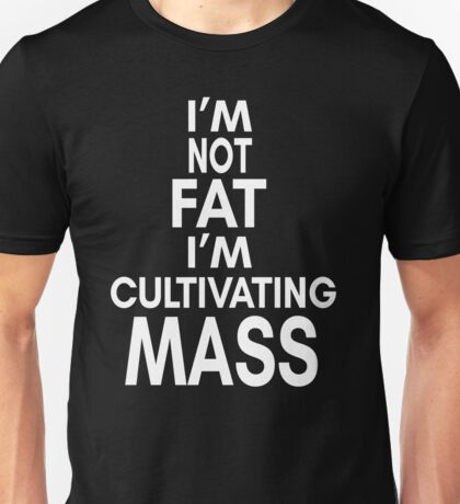 I'm Not Fat I'm Cultivating Mass - Its Always Sunny Unisex T-Shirt