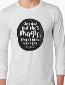 She's mad but she's magic Long Sleeve T-Shirt