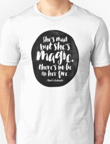 She's mad but she's magic Unisex T-Shirt
