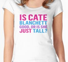 Is Cate Blanchett good, or just tall? Women's Fitted Scoop T-Shirt