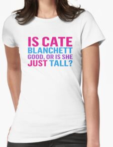 Is Cate Blanchett good, or just tall? Womens Fitted T-Shirt