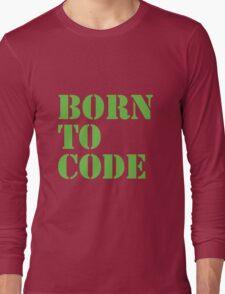 Born to Code Long Sleeve T-Shirt