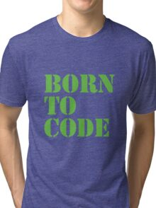 Born to Code Tri-blend T-Shirt