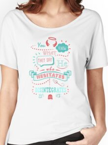 He Who Hesitates... Women's Relaxed Fit T-Shirt