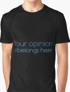 Your opinion Graphic T-Shirt