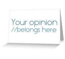 Your opinion Greeting Card