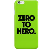 ZERO TO HERO. iPhone Case/Skin