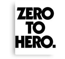 ZERO TO HERO. Canvas Print