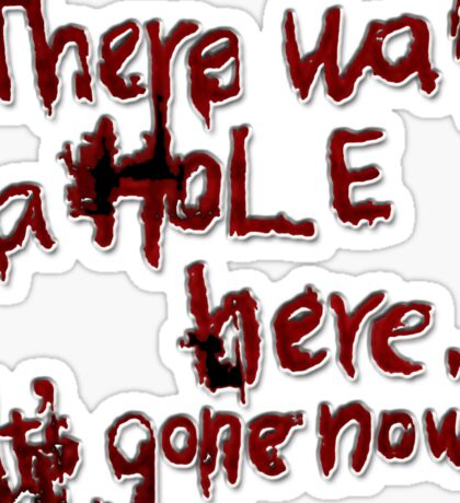 There was a Hole here, it's gone now [letters] Sticker