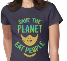 SAVE THE PLANET, EAT PEOPLE! Womens Fitted T-Shirt