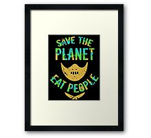 SAVE THE PLANET, EAT PEOPLE! Framed Print