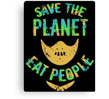 SAVE THE PLANET, EAT PEOPLE! Canvas Print