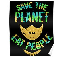 SAVE THE PLANET, EAT PEOPLE! Poster